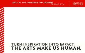 ARTS AT THE UNIVERSITY OF DAYTON SPRING Turn inspiration into impact