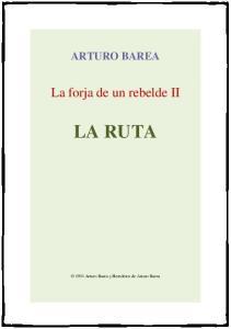 ARTURO BAREA. La forja de un rebelde II LA RUTA Arturo Barea y Herederos de Arturo Barea