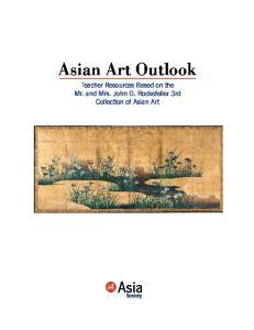 Asian Art Outlook. Teacher Resources Based on the Mr. and Mrs. John D. Rockefeller 3rd Collection of Asian Art
