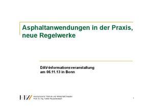 Asphaltanwendungen in der Praxis, neue Regelwerke DAV-Informationsveranstaltung am in Bonn