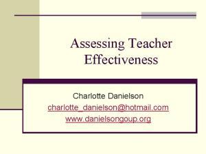 Assessing Teacher Effectiveness. Charlotte Danielson