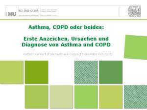 Asthma, COPD oder beides: Erste Anzeichen, Ursachen und Diagnose von Asthma und COPD. Kathrin Kahnert (Foliensatz aus Copyright-Gründen reduziert)