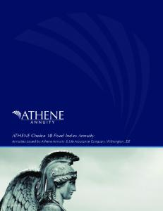 ATHENE Choice 10 Fixed Index Annuity. Annuities issued by Athene Annuity & Life Assurance Company, Wilmington, DE S7216 (R5-15) IL-LA