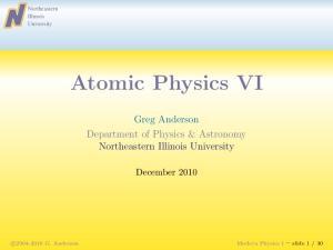 Atomic Physics VI. Greg Anderson Department of Physics & Astronomy. December Northeastern Illinois University