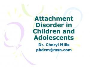 Attachment Disorder in Children and Adolescents. Dr. Cheryl Mills