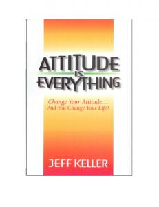 Attitude is Everything Change Your Attitude and You Change Your Life!
