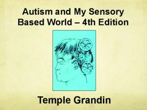 Autism and My Sensory Based World 4th Edition. Temple Grandin