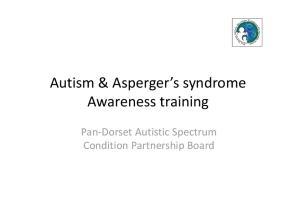 Autism & Asperger s syndrome Awareness training. Pan Dorset Autistic Spectrum Condition Partnership Board