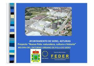 AYUNTAMIENTO DE SIERO, ASTURIAS Proyecto Nueva Pola: naturaleza, cultura e historia MEJORA DEL ENTORNO URBANO DE POLA DE SIERO