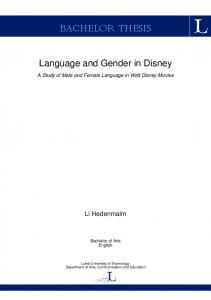 BACHELOR THESIS. Language and Gender in Disney. A Study of Male and Female Language in Walt Disney Movies. Li Hedenmalm. Bachelor of Arts English
