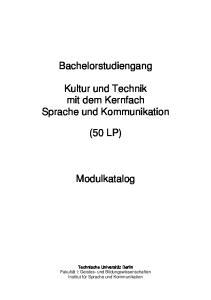 Bachelorstudiengang. Kultur und Technik mit dem Kernfach Sprache und Kommunikation (50 LP) Modulkatalog