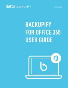 BACKUPIFY FOR OFFICE 365 USER GUIDE