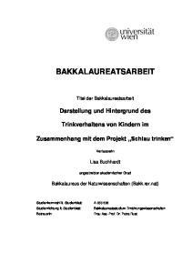 BAKKALAUREATSARBEIT. Titel der Bakkalaureatsarbeit. Darstellung und Hintergrund des. Trinkverhaltens von Kindern im
