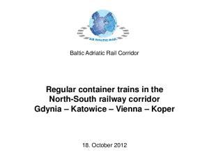 Baltic Adriatic Rail Corridor. Regular container trains in the North-South railway corridor Gdynia Katowice Vienna Koper