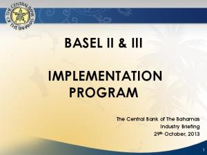 BASEL II & III IMPLEMENTATION PROGRAM. The Central Bank of The Bahamas Industry Briefing 29 th October, 2013