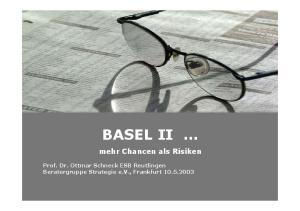 BASEL II... mehr Chancen als Risiken. Prof. Dr. Ottmar Schneck ESB Reutlingen Beratergruppe Strategie e.v., Frankfurt Prof. Dr