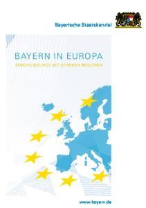 Bayerische Staatskanzlei BAYERN IN EUROPA BAYERN IN EUROPA EUROPA GELINGT MIT STARKEN REGIONEN