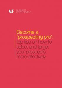 Become a prospecting pro : top tips on how to select and target your prospects more effectively
