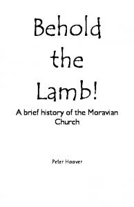 Behold the Lamb! A brief history of the Moravian Church. Peter Hoover