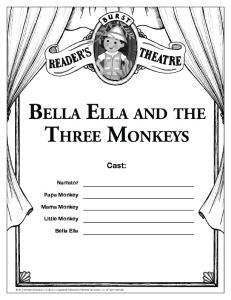 Bella Ella and the. Three Monkeys. Cast: Narrator. Papa Monkey. Mama Monkey. Little Monkey. Bella Ella