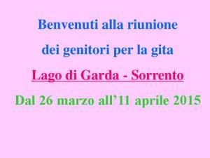 Benvenuti alla riunione dei genitori per la gita Lago di Garda - Sorrento Dal 26 marzo all 11 aprile 2015