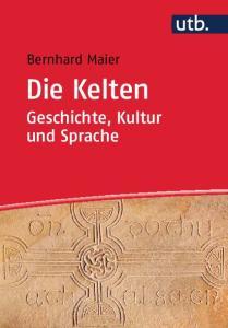 Bernhard Maier. Die Kelten Geschichte, Kultur und Sprache