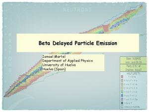 Beta Delayed Particle Emission. Ismael Martel Department of Applied Physics University of Huelva Huelva (Spain)