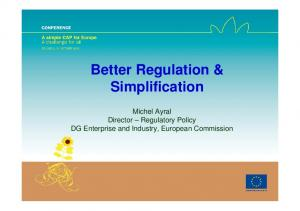 Better Regulation & Simplification. Michel Ayral Director Regulatory Policy DG Enterprise and Industry, European Commission