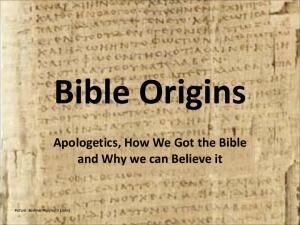 Bible Origins Apologetics, How We Got the Bible and Why we can Believe it