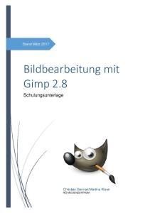 Bildbearbeitung mit Gimp 2.8 Schulungsunterlage