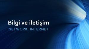 Bilgi ve iletişim NETWORK, I NTERNET