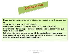 Biocenosis : conjunto de seres vivos de un ecosistema. Se organizan