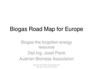 Biogas Road Map for Europe. Biogas-the forgotten energy resource Dipl.Ing. Josef Plank Austrian Biomass Association