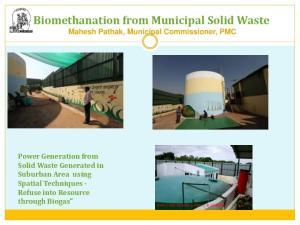 Biomethanation from Municipal Solid Waste Mahesh Pathak, Municipal Commissioner, PMC