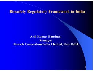 Biosafety Regulatory Framework in India. Anil Kumar Bhushan, Manager Biotech Consortium India Limited, New Delhi
