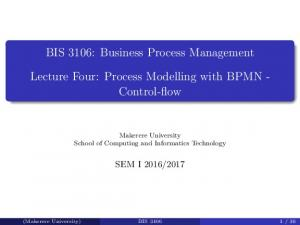 BIS 3106: Business Process Management. Lecture Four: Process Modelling with BPMN - Control-flow