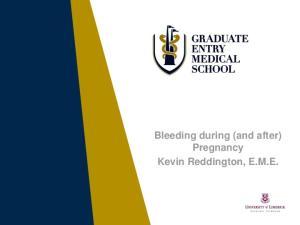 Bleeding during (and after) Pregnancy Kevin Reddington, E.M.E