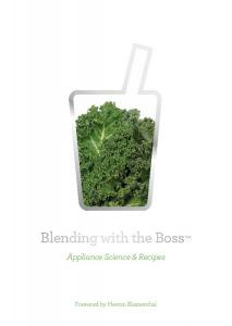 Blending with the Boss. Appliance Science & Recipes. Foreword by Heston Blumenthal