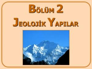 BÖLÜM 2 JEOLOJİK YAPILAR