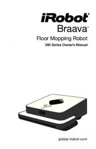 Braava. Floor Mopping Robot. 300 Series Owner s Manual. global.irobot.com