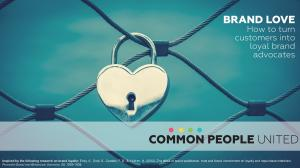 BRAND LOVE. How to turn customers into loyal brand advocates