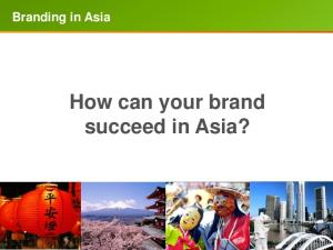 Branding in Asia How can your brand succeed in Asia?