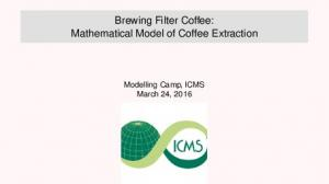 Brewing Filter Coffee: Mathematical Model of Coffee Extraction. Modelling Camp, ICMS March 24, 2016