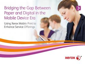 Bridging the Gap Between Paper and Digital in the Mobile Device Era. Using Xerox Mobile Print to Enhance Service Offerings