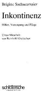 Brigitte Sachsenmaier. Inkontinenz. Hilfen, Versorgung und Pflege. Unter Mitarbeit von Reinhold Greitschus. schlulersche Verlagsanstalt und Druckerei