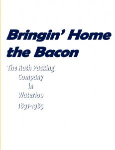 Bringin Home the Bacon. The Rath Packing Company in Waterloo