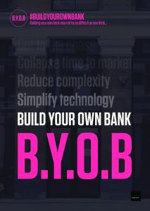 BUILD YOUR OWN BANK - THE JOURNEY STARTS HERE WELCOME TO BUILD YOUR OWN BANK (BYOB)
