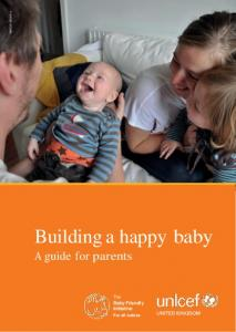 Building a happy baby A guide for parents. The Baby Friendly Initiative. For all babies