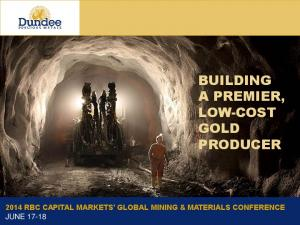 BUILDING A PREMIER, LOW-COST GOLD PRODUCER 2014 RBC CAPITAL MARKETS GLOBAL MINING & MATERIALS CONFERENCE JUNE 17-18