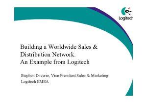 Building a Worldwide Sales & Distribution Network: An Example from Logitech. Stephen Daverio, Vice President Sales & Marketing Logitech EMEA